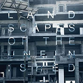 Landscapes Of The Unfinished