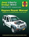 Jeep Liberty & Dodge Nitro Haynes Repair Manual: 2002 Thru 2012 All Gasoline Models: Based on a Complete Teardown and Rebuild