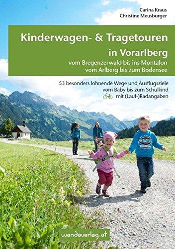 Kinderwagen- & Tragetouren in Vorarlberg: Vom Bregenzerwald bis ins Montafon - Vom Arlberg bis zum Bodensee. 53 besonders lohnende Wege und ... (Lauf-)Radangaben (Kinderwagen-Wanderungen)