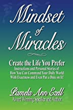 [Mindset of Miracles: Stories and teachings of how to purposefully create the life you prefer NOW!] [Author: Ezell, Pamela Ann] [May, 2012]