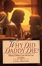 Why Did Daddy Die?: Helping Children Cope with the Loss of a Parent
