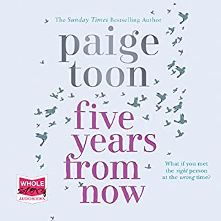 Five Years from Now                   By:                                                                                                                                 Paige Toon                               Narrated by:                                                                                                                                 Katie Lyons                      Length: 8 hrs and 31 mins     93 ratings     Overall 4.5