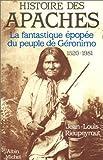 Histoire des Apaches - La fantastique épopée du peuple de Géronimo, 1520-1981