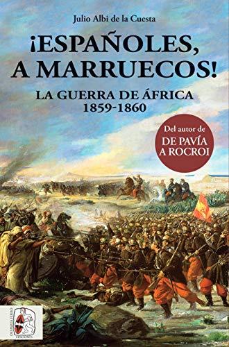 ¡Españoles, a Marruecos! La guerra de África. 1859 - 1860 (Historia de España)