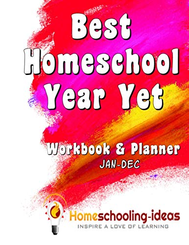 Best Homeschool Year Yet (Jan-Dec Undated): Homeschooling-Ideas Workbook and Planner