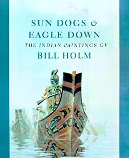 Sun Dogs and Eagle Down: The Indian Paintings of Bill Holm (Naomi B. Pascal Editor's Endowment)