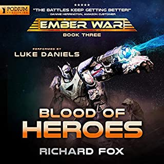 Blood of Heroes     The Ember War, Book 3              By:                                                                                                                                 Richard Fox                               Narrated by:                                                                                                                                 Luke Daniels                      Length: 8 hrs and 53 mins     96 ratings     Overall 4.6