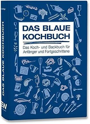 Das Blaue Kochbuch Das Koch und Backbuch für Anfänger und Fortgeschrittene by HEA - Fachgemeinschaft für effiziente Energieanwendung e.V.