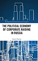 The Political Economy of Corporate Raiding in Russia (Routledge Transnational Crime and Corruption)