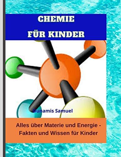 CHEMIE FÜR KINDER: Alles über Materie und Energie - Fakten und Wissen für Kinder