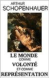 Le Monde comme volonté et comme représentation (annoté + résumé et analyse de l'oeuvre) - Format Kindle - 2,73 €
