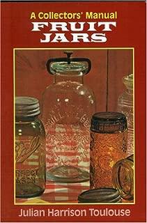 Fruit Jars: A Collectors' Manual