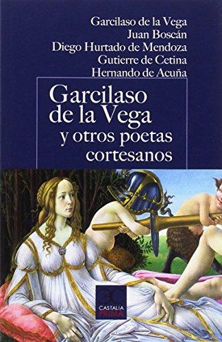 Garcilaso de la Vega y otros poetas cortesanos (CASTALIA PRIMA)
