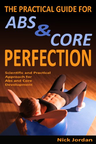 The Practical Guide for Abs & Core Perfection: Scientific and Practical Approach for Abs and Core Development (English Edition)