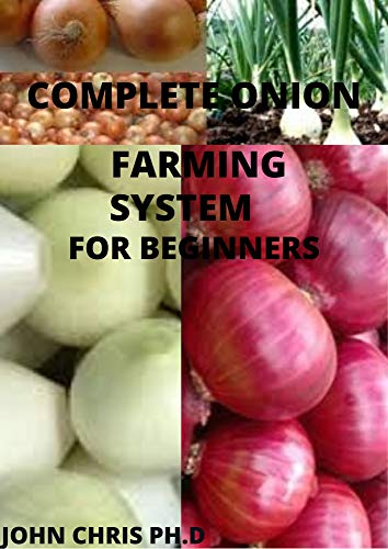 ONION FARMING : COMPLETE ONION FARMING SYSTEM FOR BEGINNERS (English Edition)