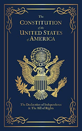 The Constitution of the United States of America: The Declaration of Independence, The Bill of Right