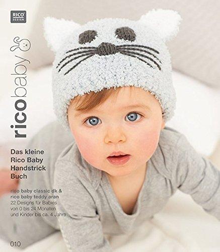 Baby Buch 010 B Classik DK/ B Teddy: 22 Designs für Babies von 0 bis 24 Monaten und Kinder bis ca. 4 Jahre, Handstrickgarn rico baby classic dk & rico baby teddy aran