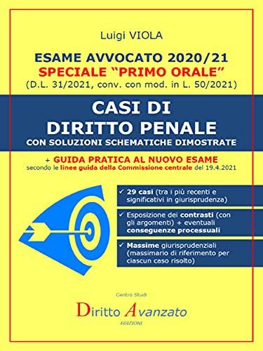 Esame Avvocato 2020-21. CASI DI DIRITTO PENALE: Con soluzioni schematiche dimostrte (Italian Edition)