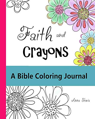 Faith and Crayons, A Bible Coloring Journal: Add a Little Color to Your Quiet Time! (Faith and Crayons Christian Coloring Books) (Volume 1)