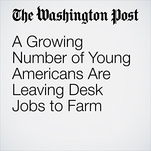 A Growing Number of Young Americans Are Leaving Desk Jobs to Farm copertina