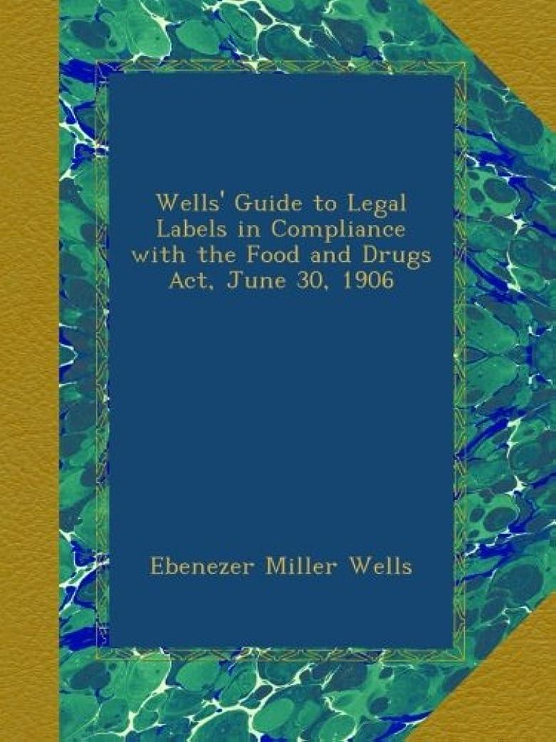 ベンチャー不変去るWells' Guide to Legal Labels in Compliance with the Food and Drugs Act, June 30, 1906