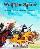 Wulf the Saxon: G. A. Henty (Science Fiction, Classics, Literature) Annotated (English Edition)
