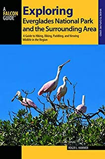 Exploring Everglades National Park and the Surrounding Area: A Guide to Hiking, Biking, Paddling, and Viewing Wildlife in ...
