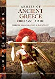 Armies of Ancient Greece Circa 500 to 338 BC: History, Organization & Equipment