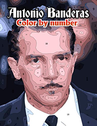 Antonio Banderas Color By Number: Legendary Mask of Zorro and Famous Perfume Model, Sex Symbol and Acclaimed Entrepreneur Inspired Color...