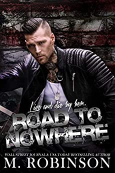 Road to Nowhere: Best Friend's Little Sister/Motorcycle Club Romance by [M. Robinson]