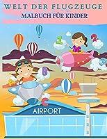 WELT DER FLUGZEUGE Malbuch fuer Kinder: Perfekte Flugzeug Geschenke fuer Kinder und Kleinkinder, die es lieben, mit Flugzeugen zu spielen und mit Freunden zu geniessen.