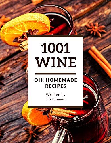 Oh! 1001 Homemade Wine Recipes: Discover Homemade Wine Cookbook NOW! (English Edition)