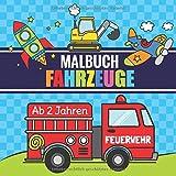 Malbuch Fahrzeuge ab 2 Jahren: Erstes Kritzelbuch für Kinder mit Traktor, Bagger, LKW, Feuerwehr, Polizei und vielen anderen Autos