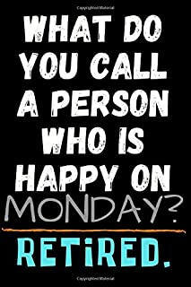 What do you call a person who is happy on Monday? Retired.: Funny Motivational Quotes Journal. Inspirational interior, mot...