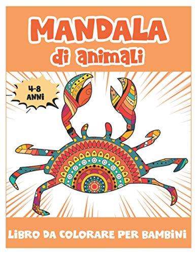 Mandala di Animali: 50 divertenti mandala animali da colorare per i bambini di 4-8 anni / un bellissimo libro da colorare con elefanti, gufi, delfini, maiali, gatti e molti altri