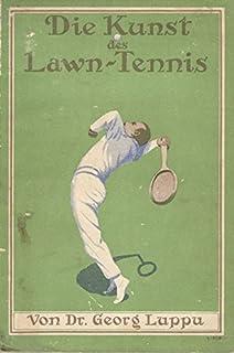 Die Kunst des Lawn-Tennis. [The Art of Lawn Tennis] Tennismeister von Rumänien, Davis-Cupman Olympikon.