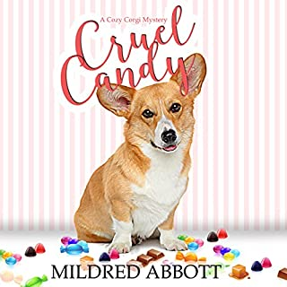 Cruel Candy     Cozy Corgi Mysteries, Book 1              By:                                                                                                                                 Mildred Abbott                               Narrated by:                                                                                                                                 Angie Hickman                      Length: 5 hrs and 28 mins     63 ratings     Overall 4.4