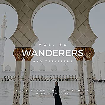 Wanderers And Travelers - Exotic And Chilled Ethnic World Music, Vol. 30