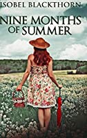 Nine Months Of Summer: Large Print Hardcover Edition