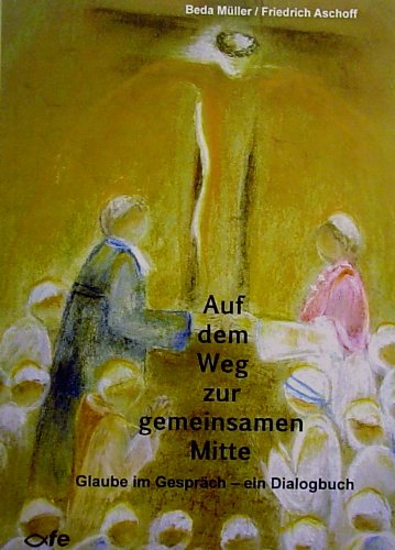 Auf dem Weg zur gemeinsamen Mitte. Glaube im Gespräch - ein Dialogbuch / ISBN 9783939684343