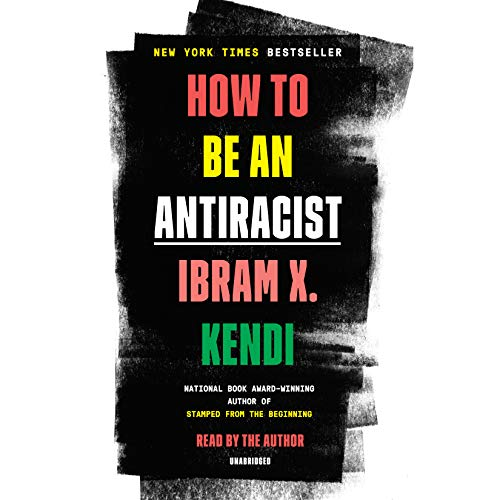 Compare Textbook Prices for How to Be an Antiracist Unabridged Edition ISBN 9780593395707 by Kendi, Ibram X.,Kendi, Ibram X.