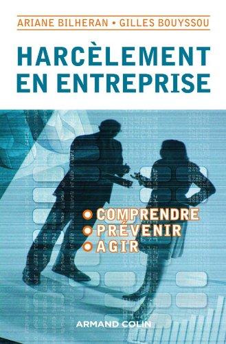 Harcèlement en entreprise - Comprendre, prévenir, agir: Comprendre, prévenir, agir