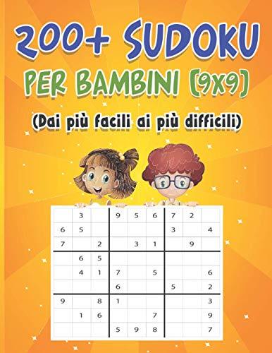 200+ SUDOKU PER BAMBINI 9X9: SUDOKU PER BAMBINI DI 8 - 9 - 10 - 11 - 12 ANNI (Dai più facili ai più difficili)