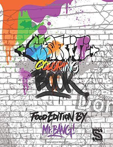 Graffiti Coloring Book: Graffiti Art Coloring Book for Teens and Adults - Food Edition by Mr.Bang