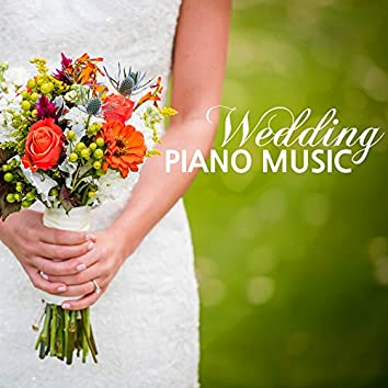 Wedding Piano Music - Relaxing Instrumental Songs for Cerimony, Dinner Party & Reception Waiting Room Background