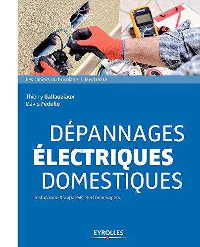 Dépannages électriques domestiques: Installation et appareils électroménagers (Les cahiers du bricolage)