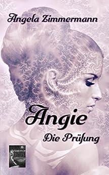 Angie: Die Prüfung (German Edition) by [Angela Zimmermann]