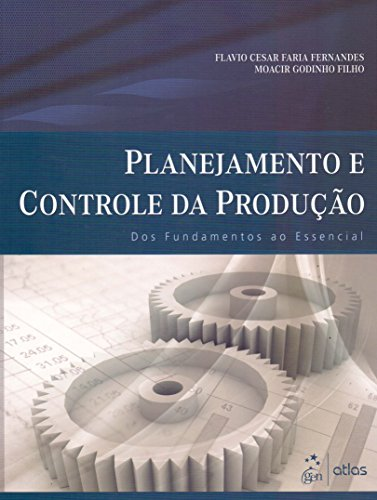 Planejamento E Controle Da Produção: Dos Fundamentos Ao Essencial