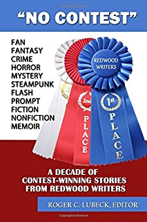 No Contest: A Decade of Contest-Winning Stories from Redwood Writers