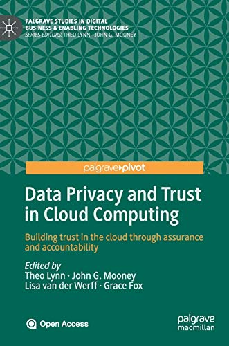 Compare Textbook Prices for Data Privacy and Trust in Cloud Computing: Building trust in the cloud through assurance and accountability Palgrave Studies in Digital Business & Enabling Technologies 1st ed. 2021 Edition ISBN 9783030546595 by Lynn, Theo,Mooney, John G.,van der Werff, Lisa,Fox, Grace